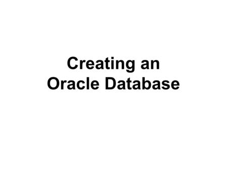 Creating an Oracle Database. Considerations before creating a DB Planning for Database Creation –Select the standard database block size. –Use an undo.