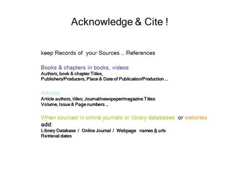 Acknowledge & Cite ! keep Records of your Sources … References