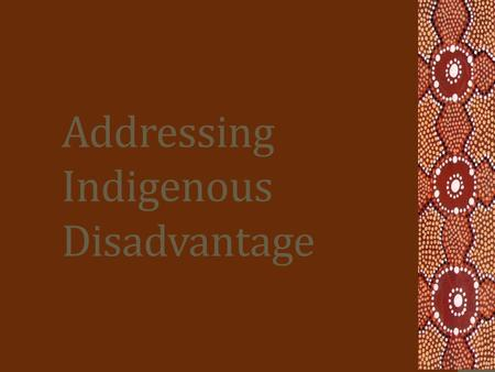 Addressing Indigenous Disadvantage. Vocab Demoralisation To destroy the spirit of a person. Usually results in confusion Intractable problems Extremely.