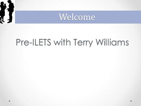 Pre-ILETS with Terry Williams