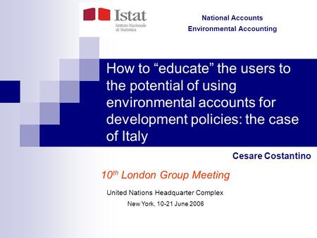"National Accounts Environmental Accounting How to ""educate"" the users to the potential of using environmental accounts for development policies: the case."