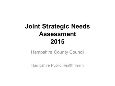Joint Strategic Needs Assessment 2015 Hampshire County Council Hampshire Public Health Team.