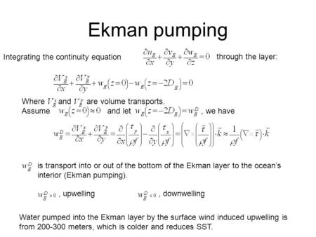 Ekman pumping Integrating the continuity equation through the layer:. Assume and let, we have is transport into or out of the bottom of the Ekman layer.