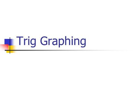 Trig Graphing. Setting up the Trig graph: x y Lets graph y=sin(x)