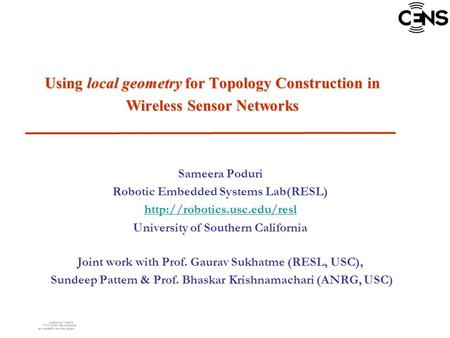Using local geometry for Topology Construction in Wireless Sensor Networks Sameera Poduri Robotic Embedded Systems Lab(RESL)