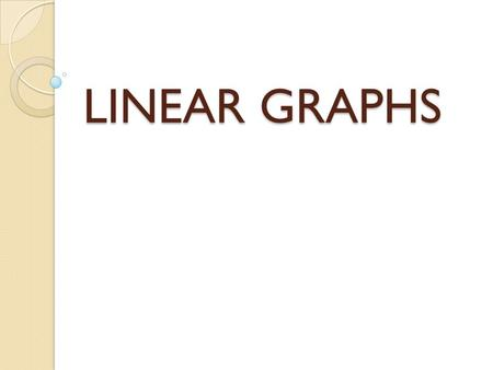 LINEAR GRAPHS. 2D Graphs - Show how two quantities relate - Have labelled axes, usually with scales showing units Height (m) Age (years) Bob Jane Tom.