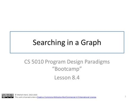"Searching in a Graph CS 5010 Program Design Paradigms ""Bootcamp"" Lesson 8.4 1 TexPoint fonts used in EMF. Read the TexPoint manual before you delete this."