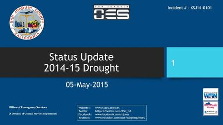 Status Update 2014-15 Drought 05-May-2015 Website:www.sjgov.org/oes Twitter:https://twitter.com/XSJ_OA Facebook:www.facebook.com/sjcoes Youtube:www.youtube.com/user/sanjoaquinoes.