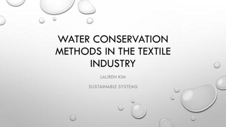 WATER CONSERVATION METHODS IN THE TEXTILE INDUSTRY LAUREN KIM SUSTAINABLE SYSTEMS.