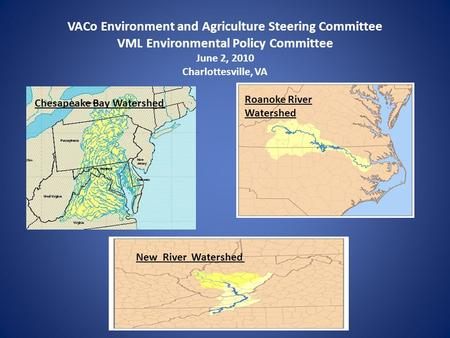 VACo Environment and Agriculture Steering Committee VML Environmental Policy Committee June 2, 2010 Charlottesville, VA Chesapeake Bay Watershed Roanoke.