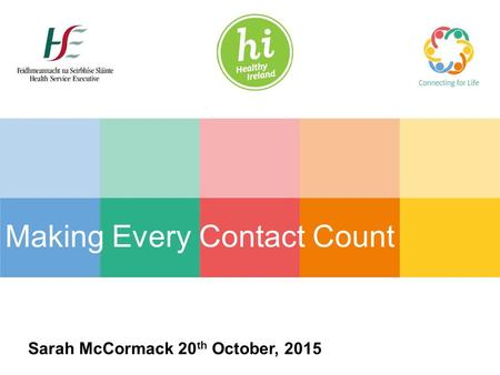Making Every Contact Count Sarah McCormack 20 th October, 2015.