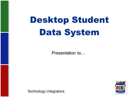 Desktop Student Data System Technology Integrators: Presentation to…