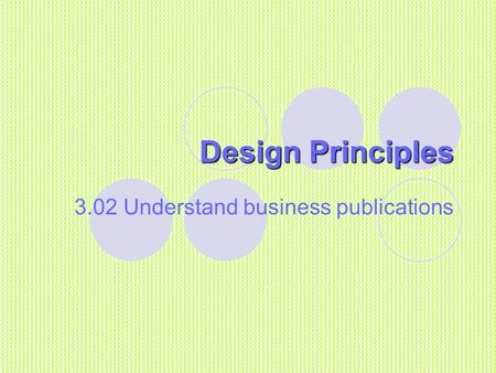 Design Principles 3.02 Understand business publications.