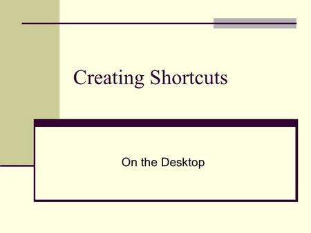 Creating Shortcuts On the Desktop. Creating Shortcuts to programs Many programs create their own desktop shortcuts when installed. A desktop icon with.