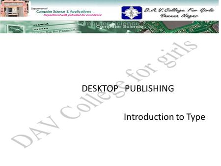DESKTOP PUBLISHING Introduction to Type. Topics to discuss How type is presented Basic design principle C.R.A.P. and type.
