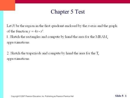 Copyright © 2007 Pearson Education, Inc. Publishing as Pearson Prentice Hall Slide 5- 1 Chapter 5 Test.