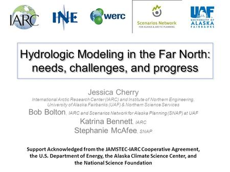Hydrologic Modeling in the Far North: needs, challenges, and progress Hydrologic Modeling in the Far North: needs, challenges, and progress Jessica Cherry.