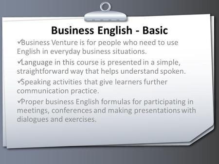 Business English - Basic Business Venture is for people who need to use English in everyday business situations. Language in this course is presented in.