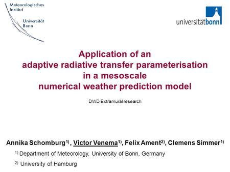 Application of an adaptive radiative transfer parameterisation in a mesoscale numerical weather prediction model DWD Extramural research Annika Schomburg.