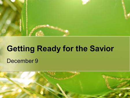 Getting Ready for the Savior December 9. Think About It How do parents often choose (or reject) a name for their children?  Today we look at a biblical.