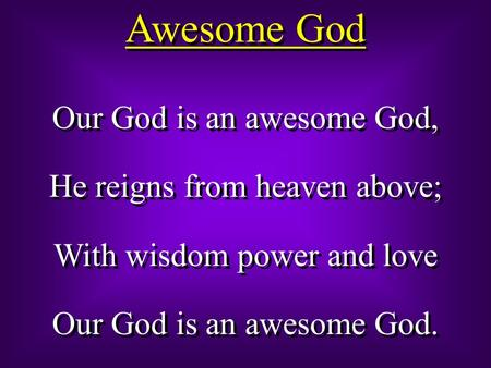 Awesome God Our God is an awesome God, He reigns from heaven above;