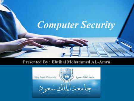 Computer Security Presented By : Ebtihal Mohammed AL-Amro.