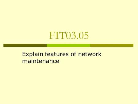FIT03.05 Explain features of network maintenance.