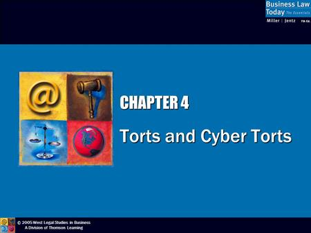 © 2005 West Legal Studies in Business A Division of Thomson Learning CHAPTER 4 Torts and Cyber Torts.