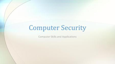 Computer Skills and Applications Computer Security.