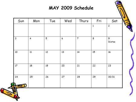 MAY 2009 Schedule SunMonTueWedThursFriSat 12 3456789 Distas 10111213141516 17181920212223 24252627282930/31.
