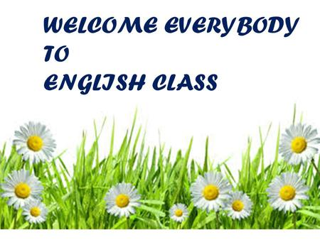 WELCOME EVERYBODY TO ENGLISH CLASS. Teacher's Identity Most. Nabina Khatun Assistant Teacher(English) Shahid Nazmul Haque High Girls' School Boalia, Rajpara,