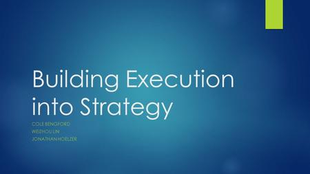 Building Execution into Strategy COLE BENGFORD WEIZHOU LIN JONATHAN HOELZER.