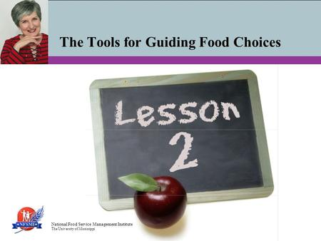National Food Service Management Institute The University of Mississippi The Tools for Guiding Food Choices.