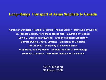 Long−Range Transport of Asian Sulphate to Canada Aaron van Donkelaar, Randall V. Martin, Thomas Walker – Dalhousie University W. Richard Leaitch, Anne.
