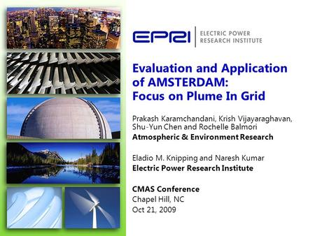 Evaluation and Application of AMSTERDAM: Focus on Plume In Grid Prakash Karamchandani, Krish Vijayaraghavan, Shu-Yun Chen and Rochelle Balmori Atmospheric.