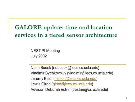 1 GALORE update: time and location services in a tiered sensor architecture Naim Busek Vladimir Bychkovskiy