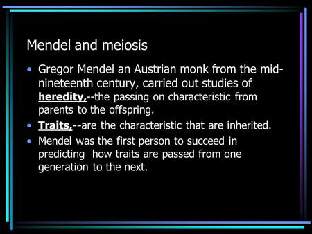 Mendel and meiosis Gregor Mendel an Austrian monk from the mid- nineteenth century, carried out studies of heredity,--the passing on characteristic from.