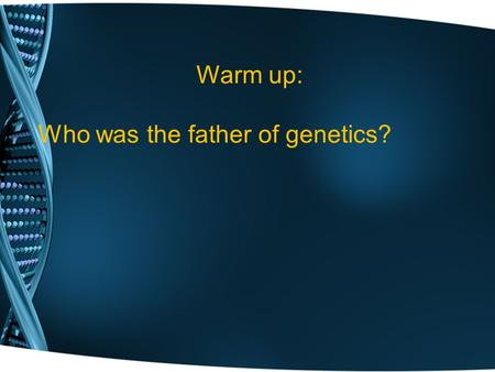 Warm up: Who was the father of genetics?. Fundamentals of Genetics Chapter 9 Section 1 Mendel's Legacy Section 2 Genetic Crosses Lynn English High School~Biology~Ms.