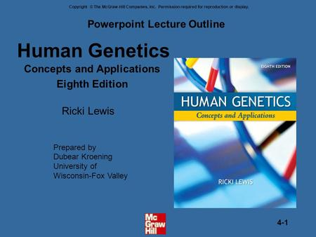 Copyright © The McGraw-Hill Companies, Inc. Permission required for reproduction or display. 4-1 Human Genetics Concepts and Applications Eighth Edition.