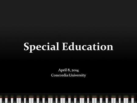 Special Education April 8, 2014 Concordia University.