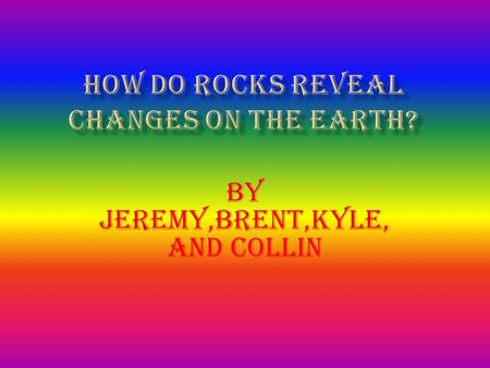 By Jeremy,Brent,Kyle, and Collin  Rock formed from melted rock that comes from deep within the earth.