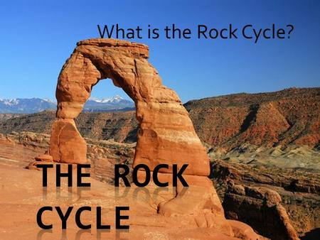 What is the Rock Cycle?. The Rock Cycle  Defined: The process by which all rocks on Earth are formed and how basic Earth materials are recycled over.