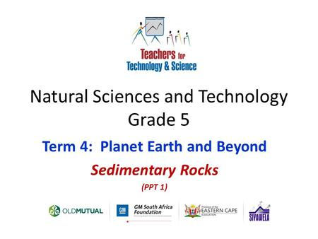 Natural Sciences and Technology Grade 5 Term 4: Planet Earth and Beyond Sedimentary Rocks (PPT 1)