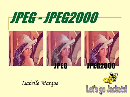 JPEG - JPEG2000 Isabelle Marque JPEGJPEG2000. JPEG Joint Photographic Experts Group Committe created in 1986 by: International Organization for Standardization.
