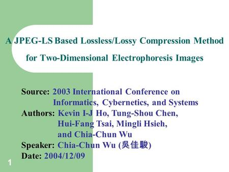 1 A <strong>JPEG</strong>-LS Based Lossless/Lossy <strong>Compression</strong> Method for Two-Dimensional Electrophoresis <strong>Images</strong> Source: 2003 International Conference on Informatics, Cybernetics,