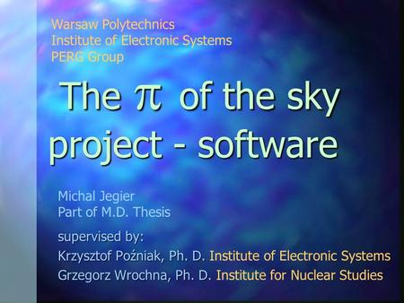 The  of the sky project - software The  of the sky project - software supervised by: Krzysztof Poźniak, Ph. D. Krzysztof Poźniak, Ph. D. Institute of.