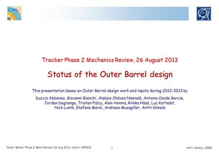 1 Outer Barrel, Phase 2 Mech Review 26 Aug 2013, indico: 246502 Antti Onnela, CERN Tracker Phase 2 Mechanics Review, 26 August 2013 Status of the Outer.