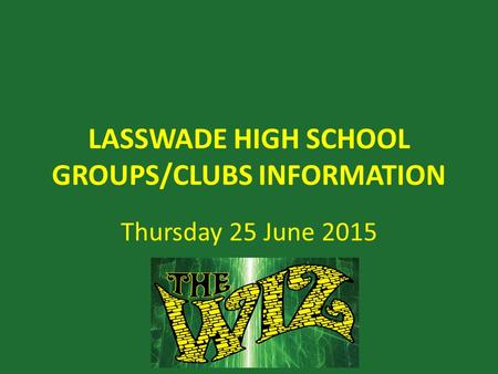 LASSWADE HIGH SCHOOL GROUPS/CLUBS INFORMATION Thursday 25 June 2015.