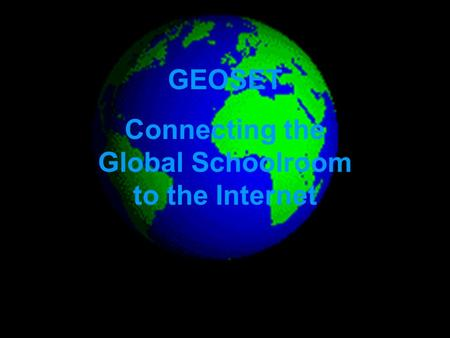 GEOSET Connecting the Global Schoolroom to the Internet.