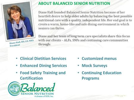ABOUT BALANCED SENIOR NUTRITION Diane Hall founded Balanced Senior Nutrition because of her heartfelt desire to help older adults by balancing the best.